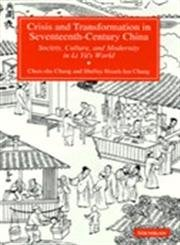 Crisis and Transformation in Seventeenth-Century China: Society, Culture, and Modernity in Li Yu's World (Asian Journal Of Literature Culture And Society)