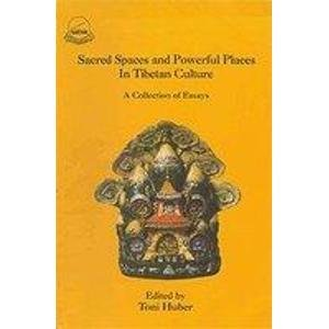 Sacred Spaces and Powerful Places in Tibetan Culture: A Collection of Essays