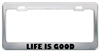 Life Is Good Philosophy License Plate Frame Tag Holder Border   Stainless  Steel
