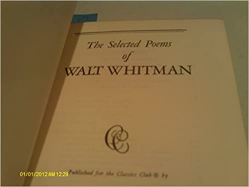 The Selected Poems Of Walt Whitman Classics Club Library