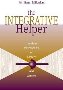 The Integrative Helper: Convergence of Eastern and Western Traditions (Skills, Techniques, & Process for Human Services)