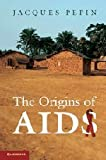 The Origins of AIDS, Jacques Pepin, 1107006635