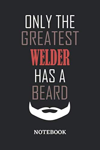 Only The Greatest Welder Has A Beard Notebook: 6x9 inches - 110 graph paper, quad ruled, squared, grid paper pages • Greatest Passionate Office Job Journal Utility • Gift, Present Idea