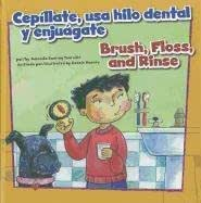 Cepíllate, usa hilo dental y enjuágate/Brush, Floss, and Rinse (Cómo mantenernos saludables/How to Be Healthy) (English and Spanish Edition)