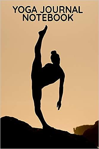 Yoga Journal Notebook: A Yoga Log Book / Yoga Tracker / Yoga ...