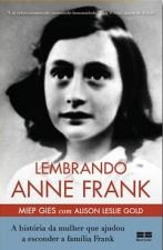 Lembrando Anne Frank: A história da mulher que ajudou a esconder a família Frank: A história da mulher que ajudou a esconder a família Frank
