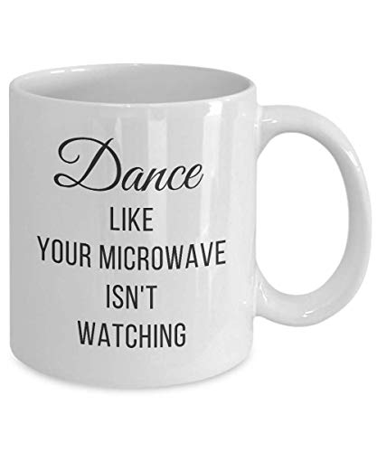 Dance Like Your Microwave Isn't Watching - Funny Conspiracy Coffee Mug Satirical Quotes Alternative Facts - Dancing Mug Tea Cup White (Dance Like Your Microwave Isn T Watching)