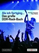 Als ich fortging Das große DDR-Rock-Buch