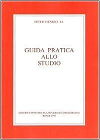 Guida Pratica Allo Studio: Con La Bibliografia Degli Strumenti Di Lavoro Per La Filosofia E La Teologia (Fuori Collana)