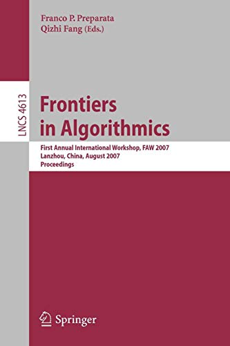 Frontiers in Algorithmics: First Annual International Workshop, FAW 2007, Lanzhou, China, August 1-3, 2007, Proceedings (Lecture Notes in Computer Science)