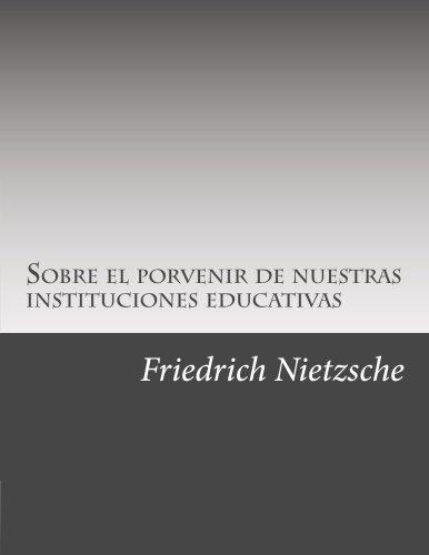 Sobre el porvenir de nuestras instituciones educativas (Spanish Edition) [Friedrich Nietzsche] (Tapa Blanda)
