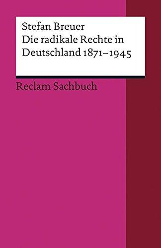 Die radikale Rechte in Deutschland 1871–1945: Eine politische Ideengeschichte (Reclams Universal-Bibliothek)