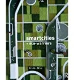 Smart-Cities and Eco-Warriors, Lim, C. J., 0415571227