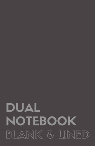 Pdf Reference Dual Notebook Blank & Lined: Half Letter Size Notebook with Lined and Blank Pages Alternating, 5.5 x 8.5, 140 Pages (70 Narrow Ruled + 70 Blank), Grey Soft Cover (Blank & Line Journal M) (Volume 1)