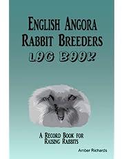 English Angora Rabbit Breeders Log Book: A Record Book for Raising Rabbits