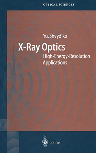 X-Ray Optics: High-Energy-Resolution Applications (Springer Series in Optical ()