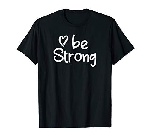 Inspirational Be Strong T-shirt. Positive Attitude Tee