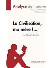 La Civilisation, ma mère !... de Driss Chraïbi (Analyse de l'oeuvre): Comprendre la littérature avec lePetitLittéraire.fr