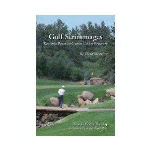 Golf Scrimmages: Hard-headed Practice Games Under Pressure