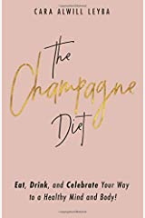 The Champagne Diet: Eat, Drink, and Celebrate Your Way to a Healthy Mind and Body! Paperback