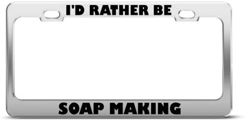 I/'D RATHER BE SOAP MAKING Metal License Plate Frame Tag Holder
