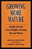 Growing More Mature : Insights from the Lives of Highly Achieving Men and Women, Heath, Douglas H. and Heath, Harriet, 0976967308