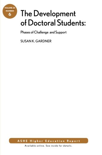 The Development of Doctoral Students: Phases of Challenge and Support: ASHE Higher Education Report, Volume 34, Number 6