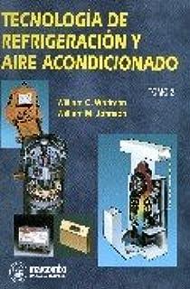 Tecnologia de Refrigeracion y Aire Acondicionado T (Spanish Edition): William C. Whitman: 9788426711458: Amazon.com: Books