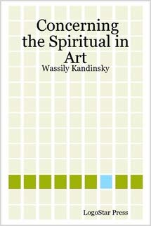 (Concerning the Spiritual in Art: Wassily Kandinsky)
