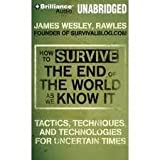 How to Survive the End of the World as We Know It [Audiobook, CD, Unabridged] Publisher: Brilliance Audio on CD Unabridged; Unabridged edition