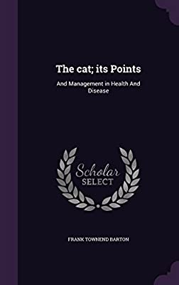 The Cat; Its Points: And Management in Health and Disease