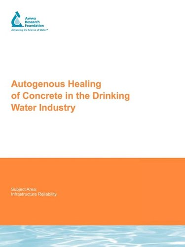 Autogenous Healing of Concrete in the Drinking Water Industry (Water Research Foundation Report)