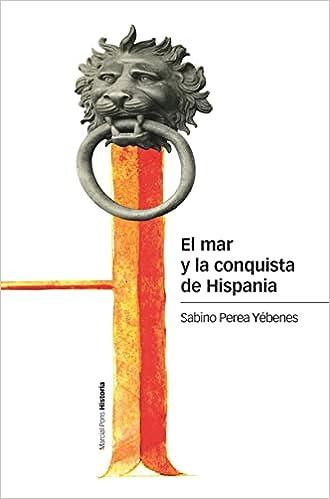 El mar y la conquista de Hispania de Sabino Perea Yébenes