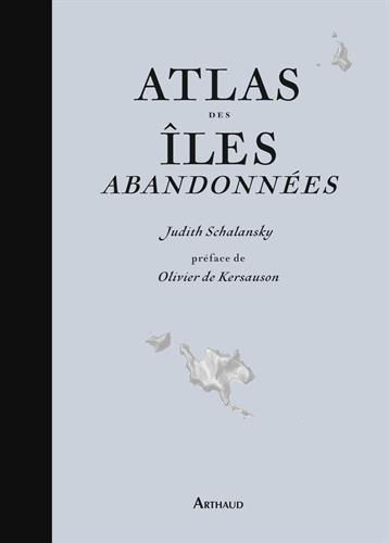 Atlas des îles abandonnées ~ Judith Schalansky, Olivier de Kersauson