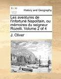 Les Aventures de L'Infortuné Napolitain, Ou Mémoires du Seigneur Rozelli, J. Oliver, 1171373325