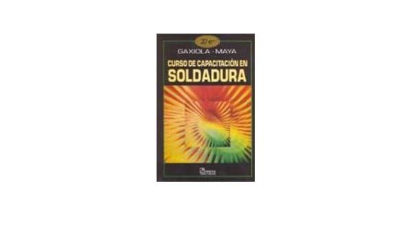 CURSO DE CAPACITACION EN SOLDADURA. EL PRECIO ES EN DOLARES.: JOSE MARIA GAXIOLA ANGULO; VICENTE MAYA GARCIA: Amazon.com: Books