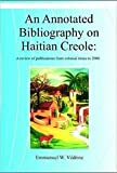 An Annotated Bibliography on Haitian Creole : A Review of Publications from Colonial Times To 2000, Emmanuel V'Drine, Emmanuel W. Vedrine, 1584321792