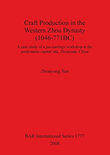 Craft Production in the Western Zhou Dynasty 1046-771 BC (BAR International Series)