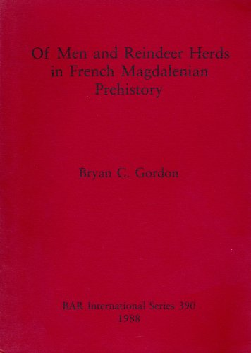 Of Men and Reindeer Herds in French Magdalenian Prehistory (British Archaeological Reports International Series)