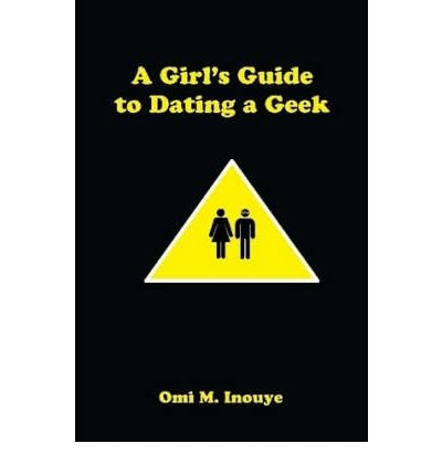 [(A Girl's Guide to Dating a Geek)] [Author: Omi M. Inouye] published on (April, 2008)