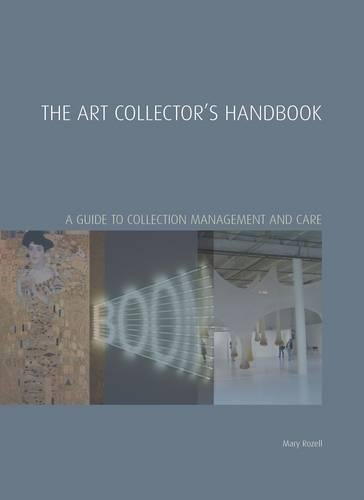 The Art Collector's Handbook: A Guide to Collection Management and Care (Handbooks in International Art - Collector Art