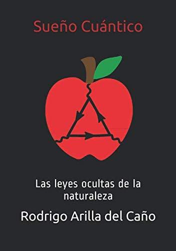Sueño Cuántico: Las leyes ocultas de la naturaleza: Amazon.es: Rodrigo Arilla del Caño: Libros