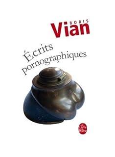 Ecrits pornographiques ; Précédé de Utilité d'une littérature érotique, Vian, Boris