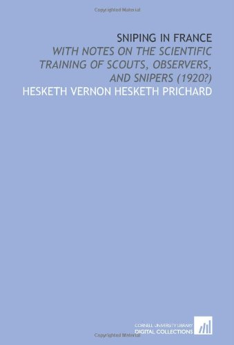 Download Sniping in France: With Notes on the Scientific Training of Scouts, Observers, and Snipers (1920?) ebook