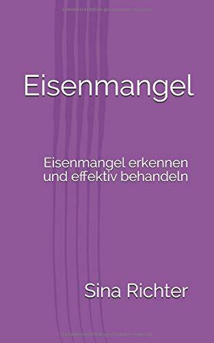 Eisenmangel: Eisenmangel erkennen und effektiv behandeln Taschenbuch – 8. August 2018 Sina Richter Independently published 1718089155 Medical / Hematology