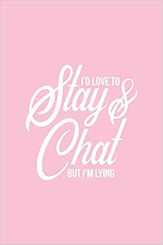 Amazon in: Buy I'd Love to Stay & Chat But I'm Lying: Pink Notebook