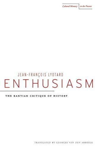 Enthusiasm: The Kantian Critique of History (Cultural Memory in the Present)