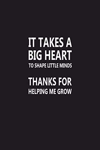 It Takes A Big Heart To Shape Little Minds Thanks: Best Teacher Notebook, Thank You Gift For Teachers, Gratitude During Teacher Appreciation Week, ... (Awesome Inspirational Journals For Teachers)