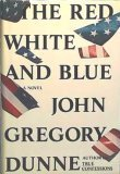 The Red White And Blue by John Gregory Dunne