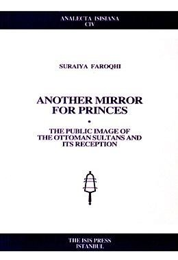 Sultana Mirror - Another Mirror for Princes the Public Image of the Ottoman Sultans and Its Reception